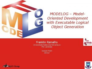 MODELOG Model Oriented Development with Executable Logical Object