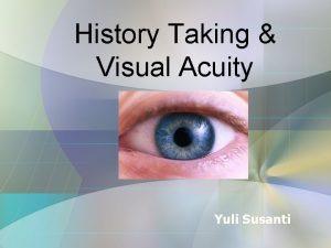 History Taking Visual Acuity Yuli Susanti History Taking