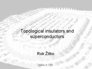 Topological insulators and superconductors Rok itko Ljubljana 22