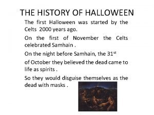 THE HISTORY OF HALLOWEEN The first Halloween was