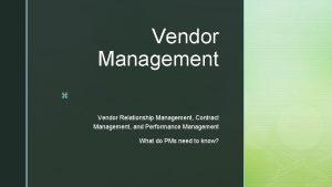 Vendor Management z Vendor Relationship Management Contract Management