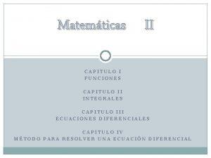 Matemticas II CAPITULO I FUNCIONES CAPITULO II INTEGRALES