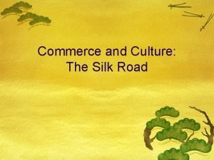 Commerce and Culture The Silk Road Why Trade