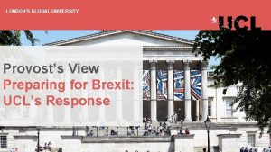 LONDONS GLOBAL UNIVERSITY Provosts View Preparing for Brexit