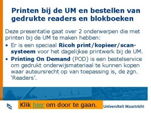 Printen bij de UM en bestellen van gedrukte