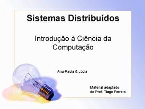 Sistemas Distribudos Introduo Cincia da Computao Ana Paula