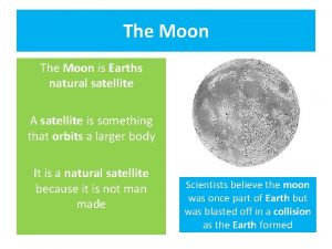 The Moon is Earths natural satellite A satellite