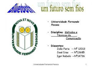 Universidade Fernando Pessoa Disciplina Mtodos e Tcnicas da