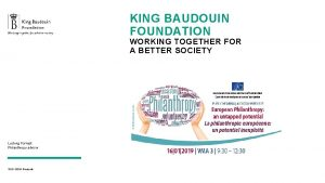 KING BAUDOUIN FOUNDATION WORKING TOGETHER FOR A BETTER