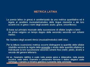 METRICA LATINA La poesia latina e greca caratterizzata