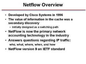 Netflow Overview Developed by Cisco Systems in 1996