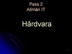 Pass 2 Allmn IT Hrdvara 1 2 Hrdvara