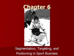 Chapter 6 Segmentation Targeting and Positioning in Sport