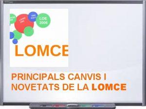 PRINCIPALS CANVIS I NOVETATS DE LA LOMCE Saps
