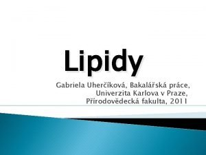 Lipidy Gabriela Uherkov Bakalsk prce Univerzita Karlova v