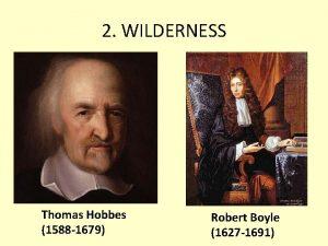 2 WILDERNESS Thomas Hobbes 1588 1679 Robert Boyle