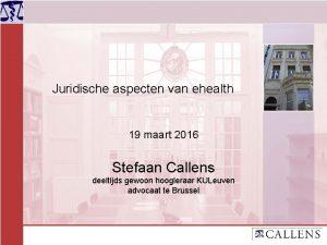 Juridische aspecten van ehealth 19 maart 2016 Stefaan
