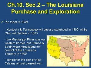Ch 10 Sec 2 The Louisiana Purchase and