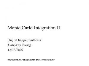 Monte Carlo Integration II Digital Image Synthesis YungYu