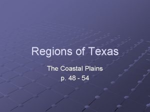 Regions of Texas The Coastal Plains p 48