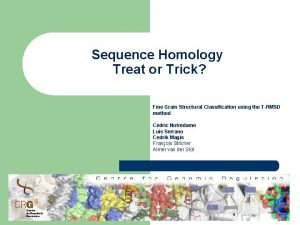 Sequence Homology Treat or Trick Fine Grain Structural