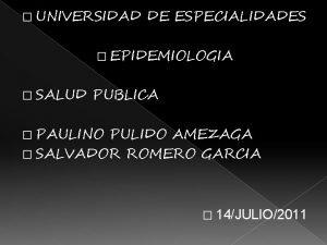 UNIVERSIDAD DE ESPECIALIDADES EPIDEMIOLOGIA SALUD PUBLICA PAULINO PULIDO