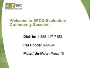 Welcome to SPDG Evaluators Community Session Dial In