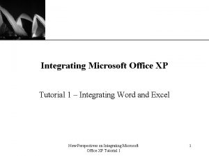 XP Integrating Microsoft Office XP Tutorial 1 Integrating