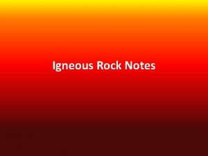 Igneous Rock Notes Formation Igneous rock forms when