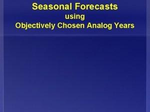 Seasonal Forecasts using Objectively Chosen Analog Years Seasonal