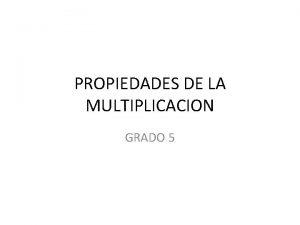 PROPIEDADES DE LA MULTIPLICACION GRADO 5 La multiplicacin