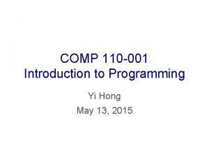COMP 110 001 Introduction to Programming Yi Hong