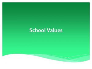 School Values Our School Vision Our vision is