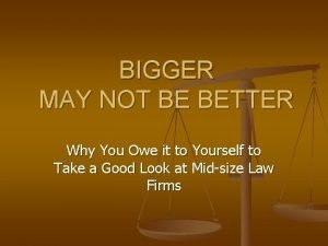 BIGGER MAY NOT BE BETTER Why You Owe