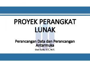 PROYEK PERANGKAT LUNAK Perancangan Data dan Perancangan Antarmuka