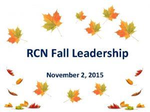 RCN Fall Leadership November 2 2015 Todays Agenda