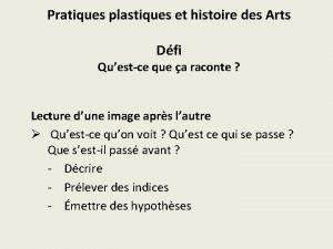 Pratiques plastiques et histoire des Arts Dfi Questce