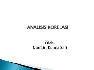 ANALISIS KORELASI Oleh Nurratri Kurnia Sari ANALISIS KORELASI