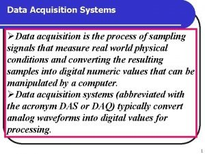 Data Acquisition Systems Data acquisition is the process