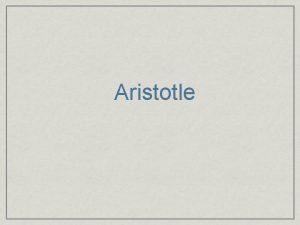 Aristotle Life born in 384 BCE at Stagirus