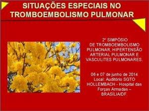 SITUAES ESPECIAIS NO TROMBOEMBOLISMO PULMONAR 2 SIMPSIO DE