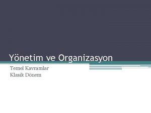 Ynetim ve Organizasyon Temel Kavramlar Klasik Dnem Ynetim