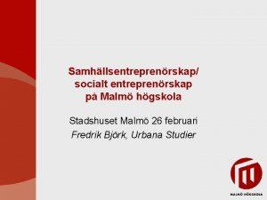 Samhllsentreprenrskap socialt entreprenrskap p Malm hgskola Stadshuset Malm