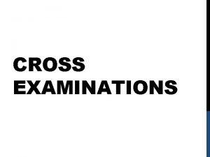 CROSS EXAMINATIONS GOOD CROSS EXAMINATIONS Show the judge