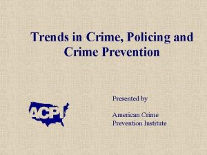 Trends in Crime Policing and Crime Prevention Presented