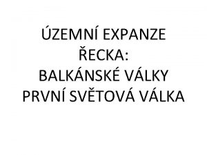 ZEMN EXPANZE ECKA BALKNSK VLKY PRVN SVTOV VLKA