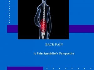 BACK PAIN A Pain Specialists Perspective INTERVENTIONAL PAIN