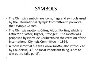 SYMBOLS The Olympic symbols are icons flags and
