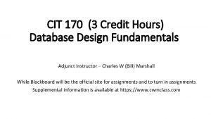 CIT 170 3 Credit Hours Database Design Fundamentals