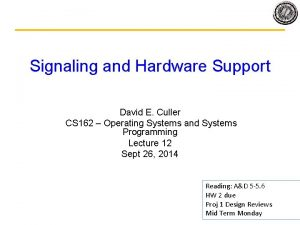 Signaling and Hardware Support David E Culler CS